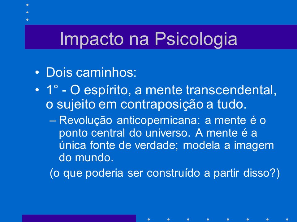 Impacto na Psicologia Dois caminhos: