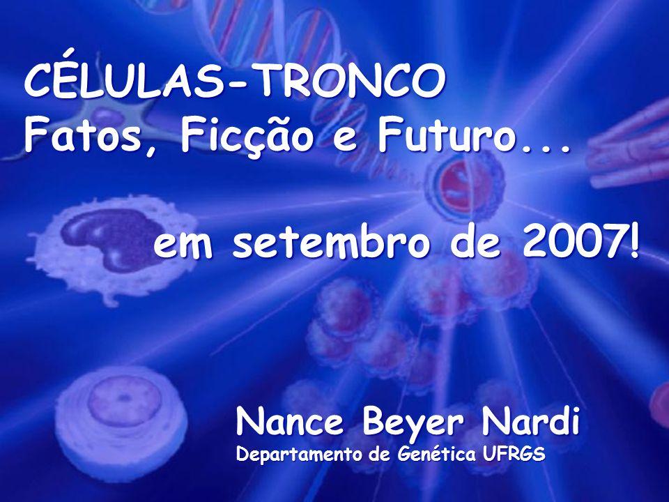 CÉLULAS-TRONCO Fatos, Ficção e Futuro... em setembro de 2007!