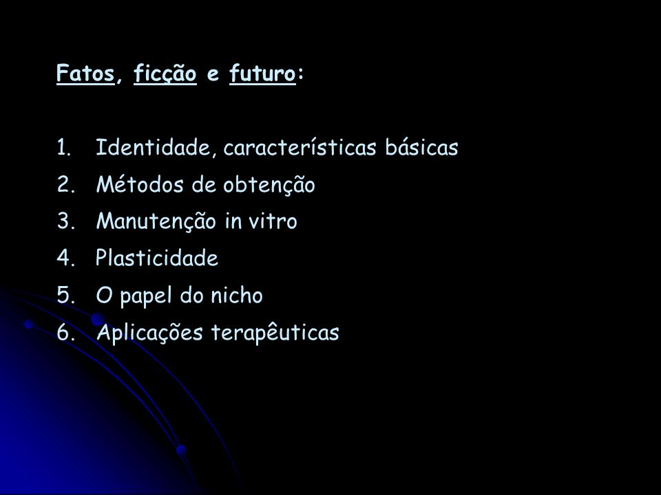 Fatos, ficção e futuro:Identidade, características básicas. Métodos de obtenção. Manutenção in vitro.