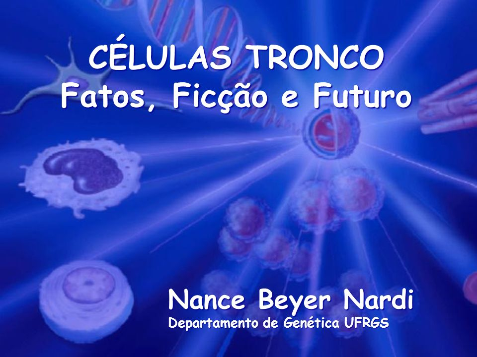 CÉLULAS TRONCO Fatos, Ficção e Futuro