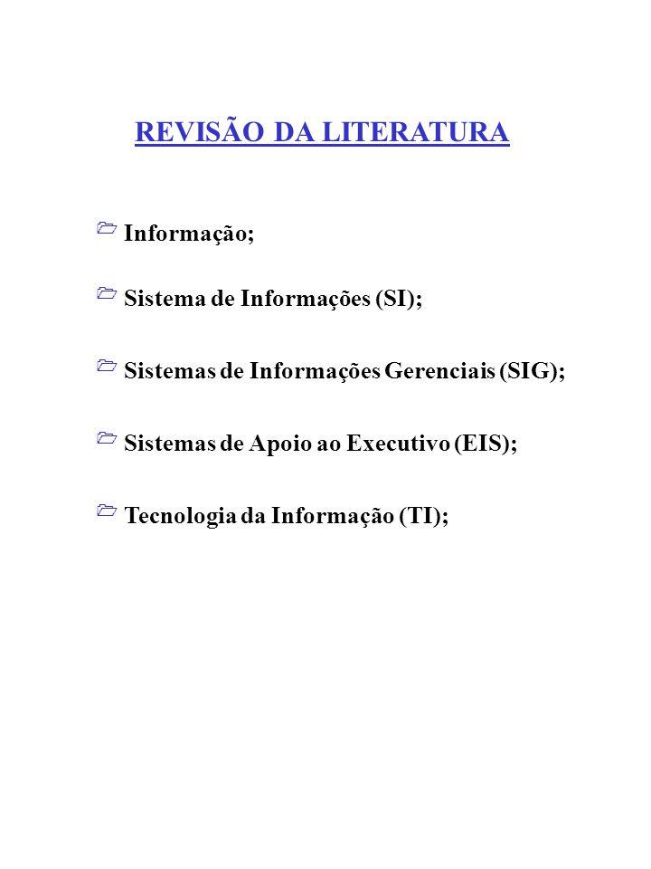 REVISÃO DA LITERATURA  Informação;  Sistema de Informações (SI);