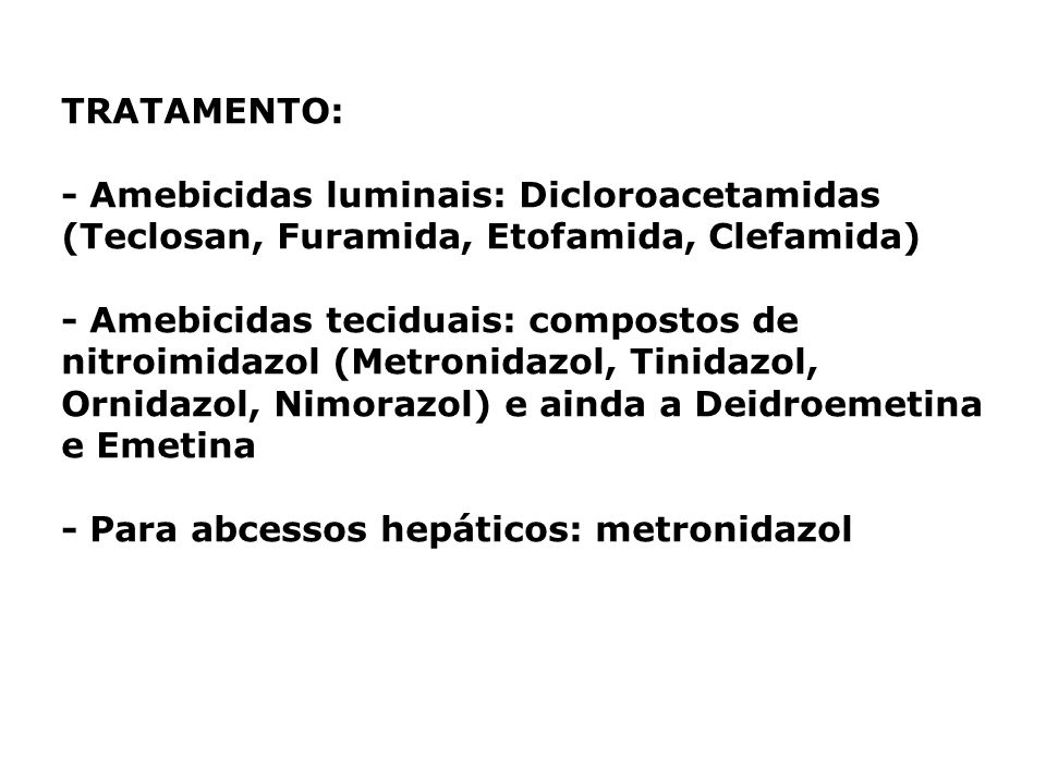 TRATAMENTO: - Amebicidas luminais: Dicloroacetamidas (Teclosan, Furamida, Etofamida, Clefamida)