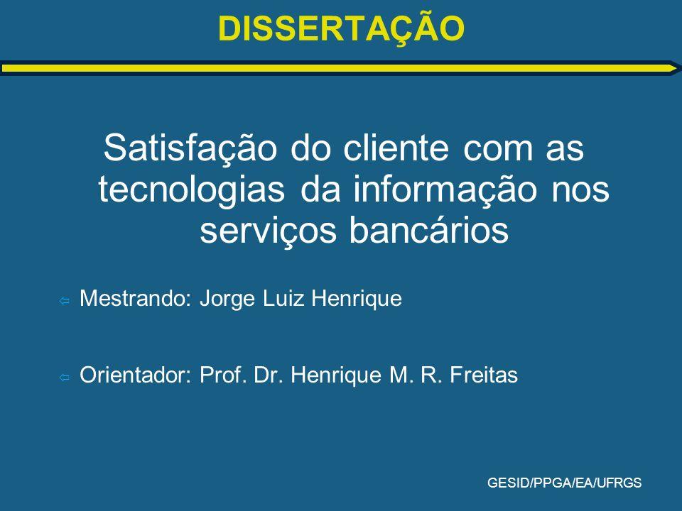 DISSERTAÇÃOSatisfação do cliente com as tecnologias da informação nos serviços bancários. Mestrando: Jorge Luiz Henrique.