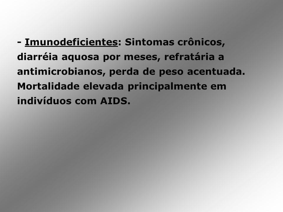 - Imunodeficientes: Sintomas crônicos, diarréia aquosa por meses, refratária a antimicrobianos, perda de peso acentuada.