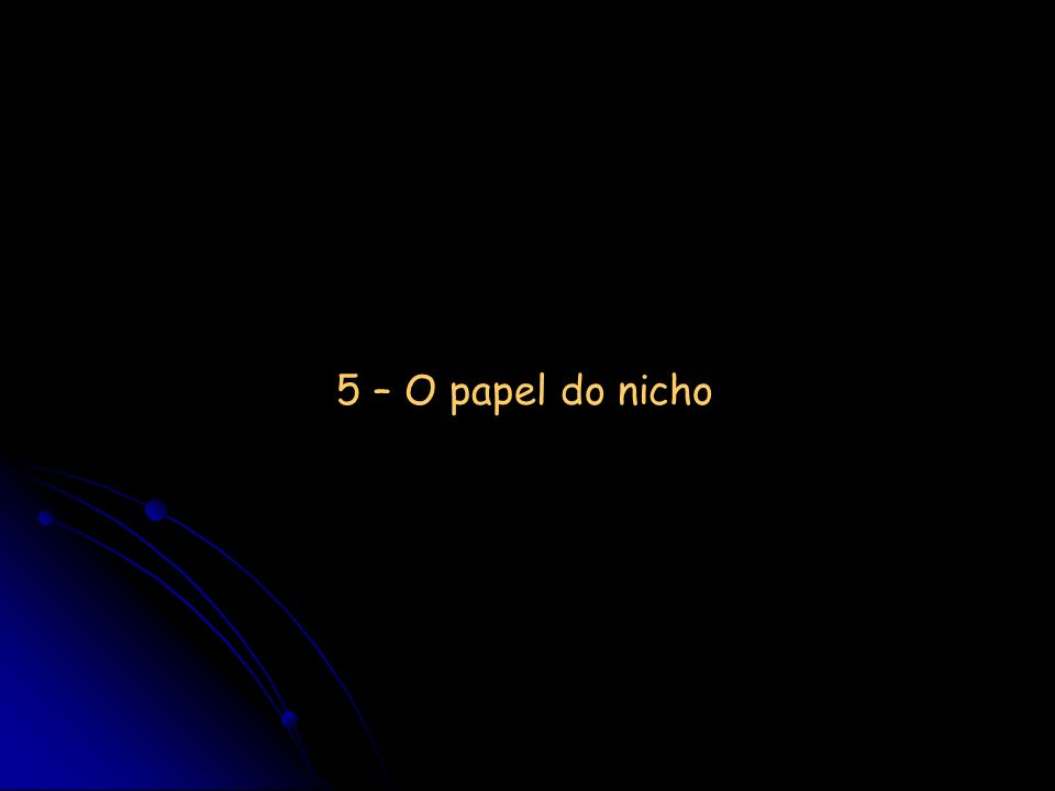 5 – O papel do nicho