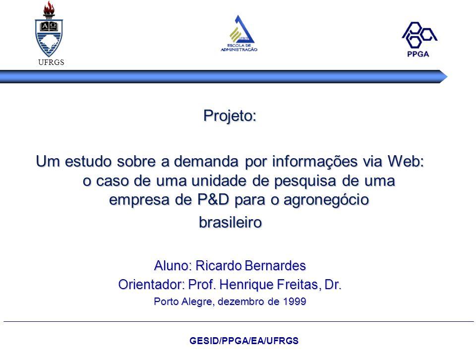 UFRGS Projeto: Um estudo sobre a demanda por informações via Web: o caso de uma unidade de pesquisa de uma empresa de P&D para o agronegócio.