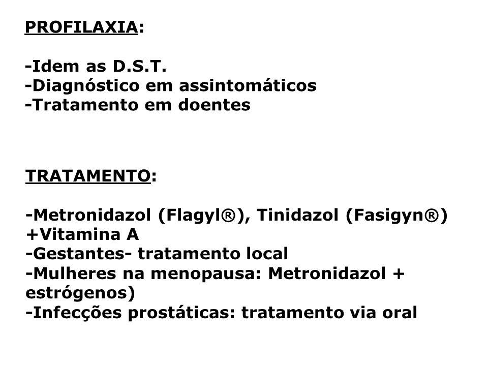 PROFILAXIA: -Idem as D.S.T. -Diagnóstico em assintomáticos. -Tratamento em doentes. TRATAMENTO: