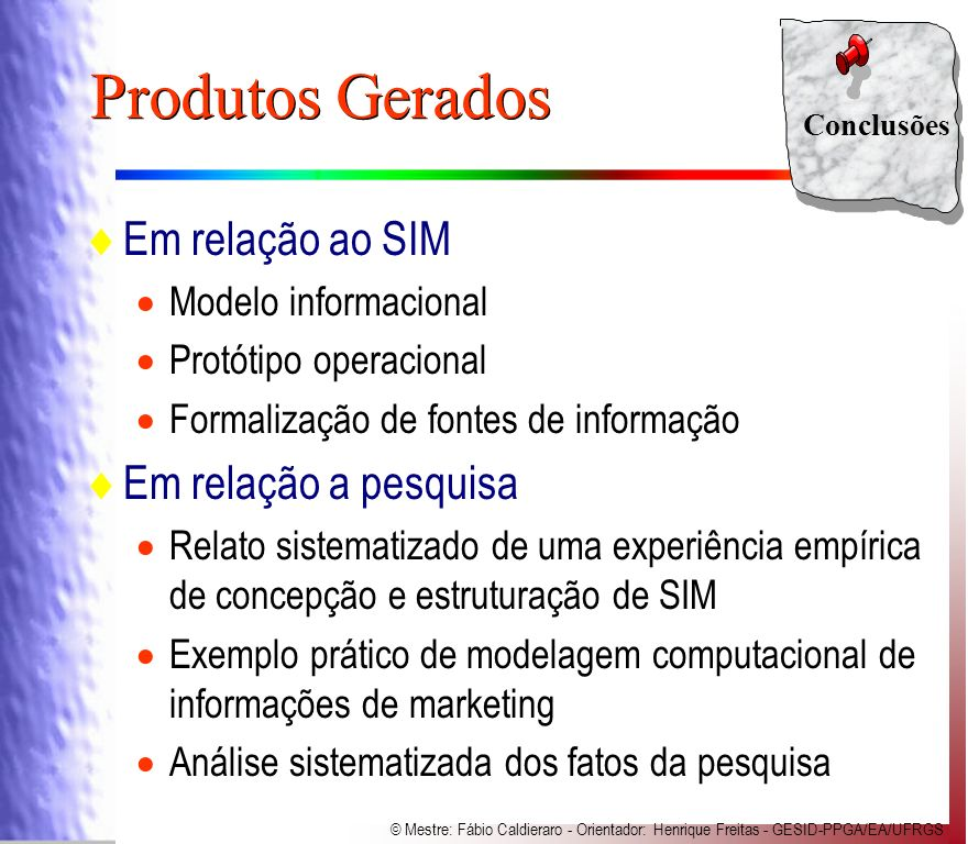 Produtos Gerados Em relação ao SIM Em relação a pesquisa