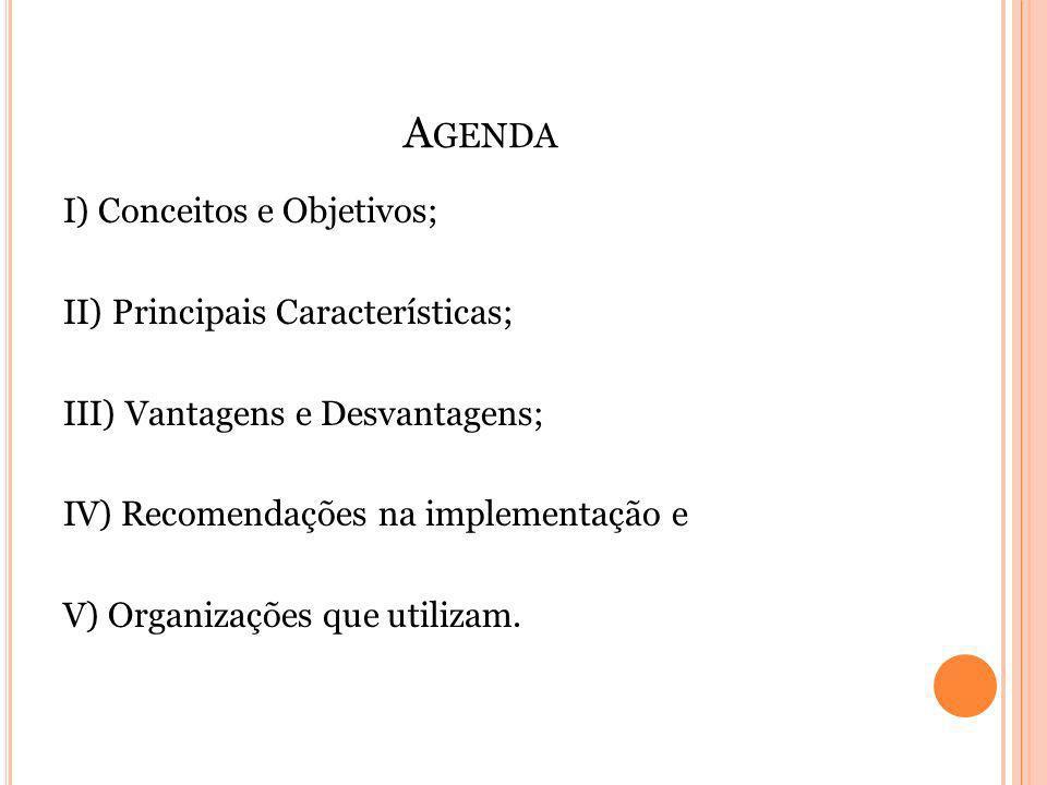 Agenda I) Conceitos e Objetivos; II) Principais Características;