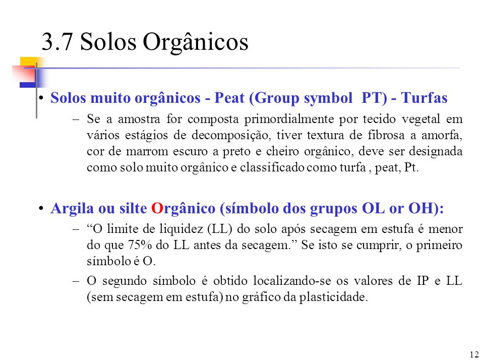 3.7 Solos OrgânicosSolos muito orgânicos - Peat (Group symbol PT) - Turfas.