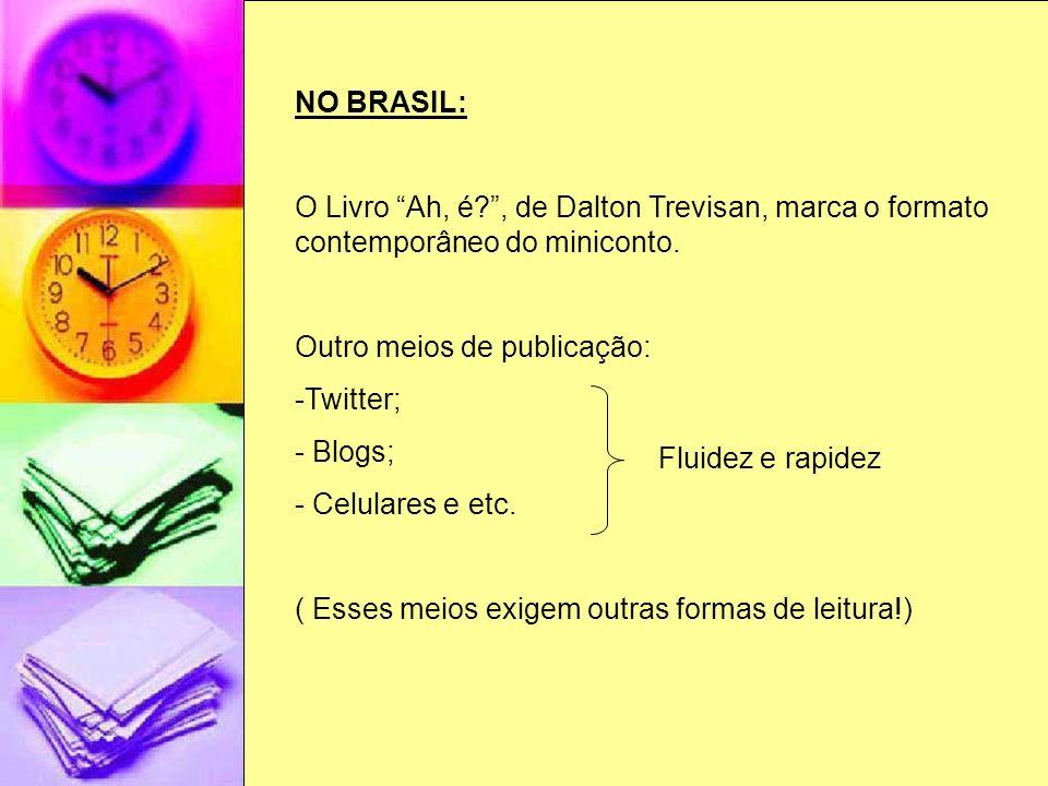NO BRASIL: O Livro Ah, é , de Dalton Trevisan, marca o formato contemporâneo do miniconto. Outro meios de publicação: