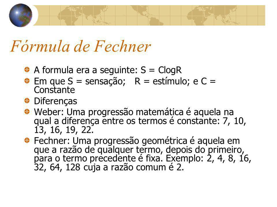 Fórmula de Fechner A formula era a seguinte: S = ClogR