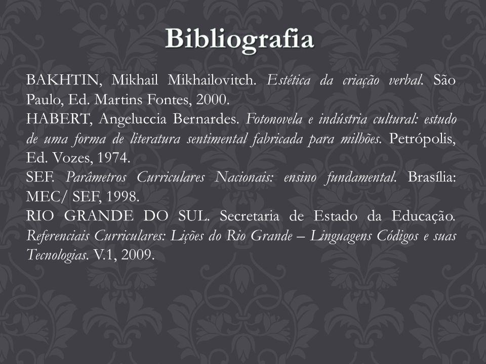 Bibliografia BAKHTIN, Mikhail Mikhailovitch. Estética da criação verbal. São Paulo, Ed. Martins Fontes, 2000.