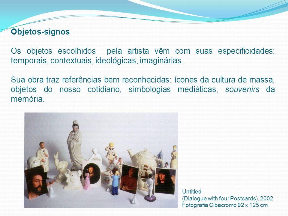 Objetos-signos Os objetos escolhidos pela artista vêm com suas especificidades: temporais, contextuais, ideológicas, imaginárias.