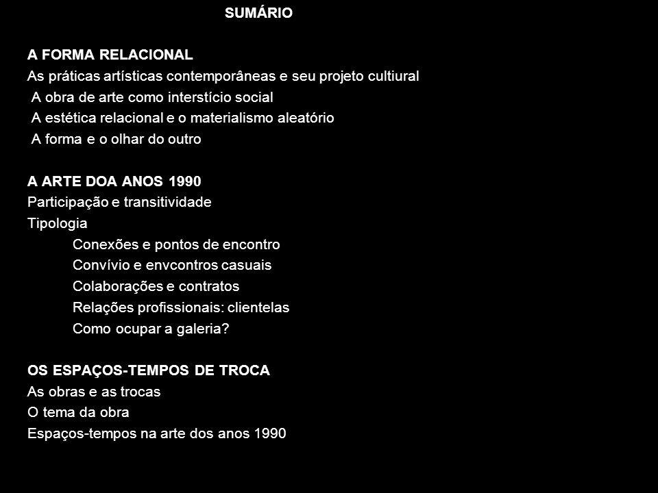 SUMÁRIO A FORMA RELACIONAL. As práticas artísticas contemporâneas e seu projeto cultiural. A obra de arte como interstício social.