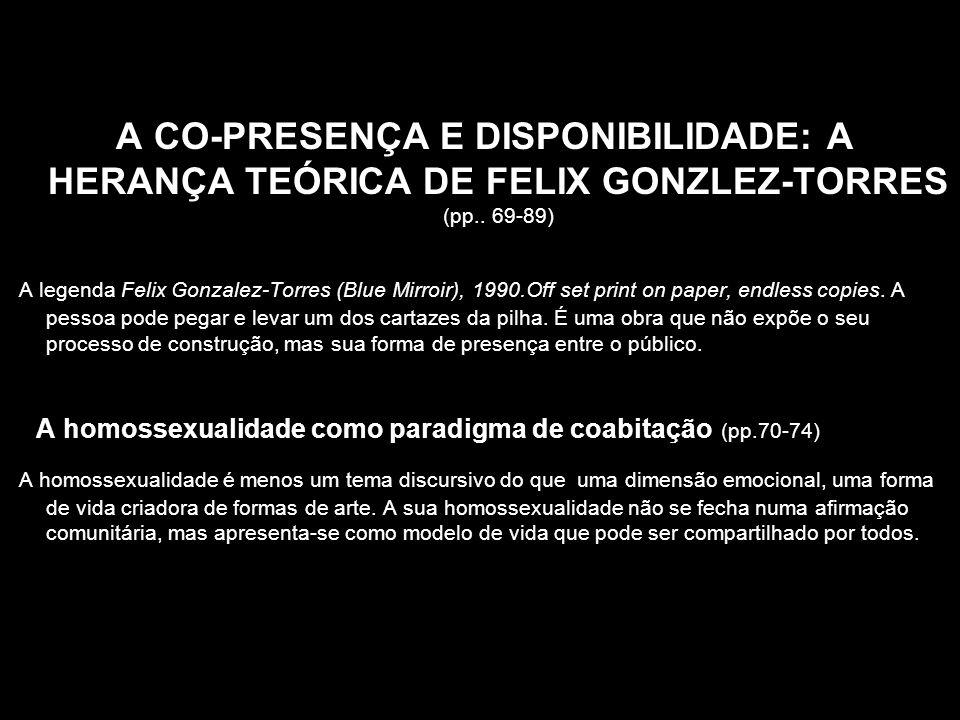 A CO-PRESENÇA E DISPONIBILIDADE: A HERANÇA TEÓRICA DE FELIX GONZLEZ-TORRES (pp.. 69-89)