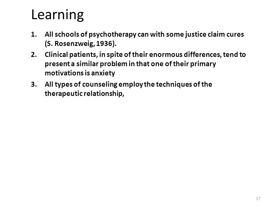 Learning All schools of psychotherapy can with some justice claim cures (S. Rosenzweig, 1936).