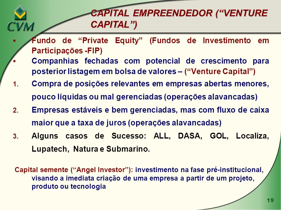 CAPITAL EMPREENDEDOR ( VENTURE CAPITAL )