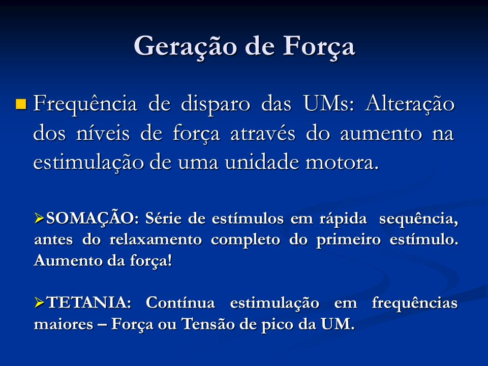 Geração de ForçaFrequência de disparo das UMs: Alteração dos níveis de força através do aumento na estimulação de uma unidade motora.