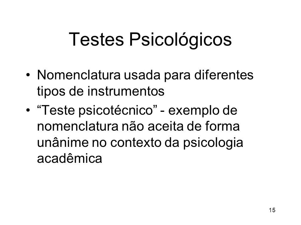 Testes Psicológicos Nomenclatura usada para diferentes tipos de instrumentos.