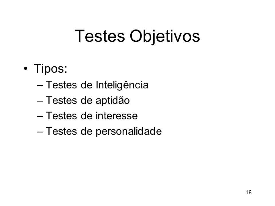 Testes Objetivos Tipos: Testes de Inteligência Testes de aptidão