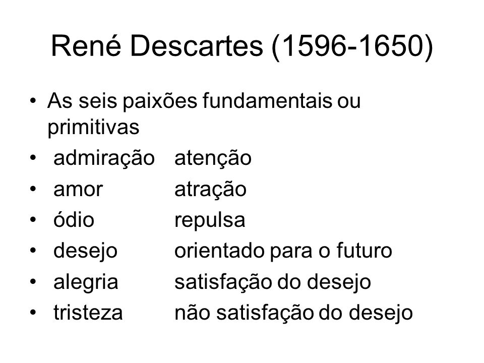 René Descartes (1596-1650) As seis paixões fundamentais ou primitivas