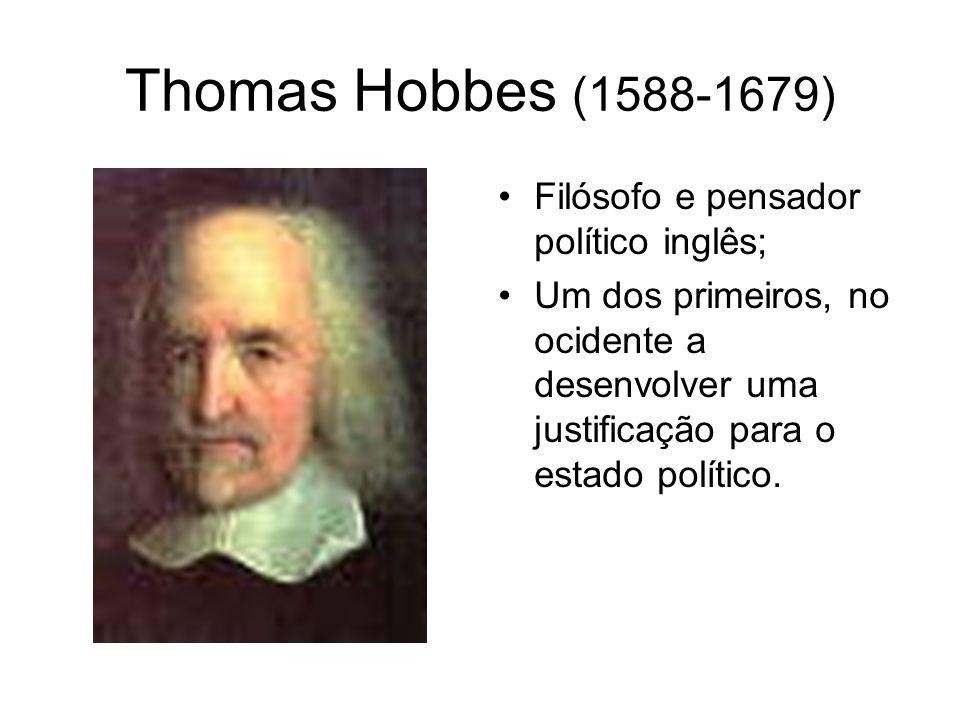 Thomas Hobbes (1588-1679) Filósofo e pensador político inglês;