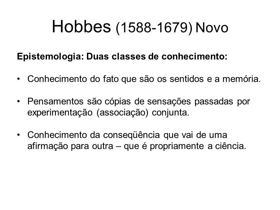 Hobbes (1588-1679) Novo Epistemologia: Duas classes de conhecimento: