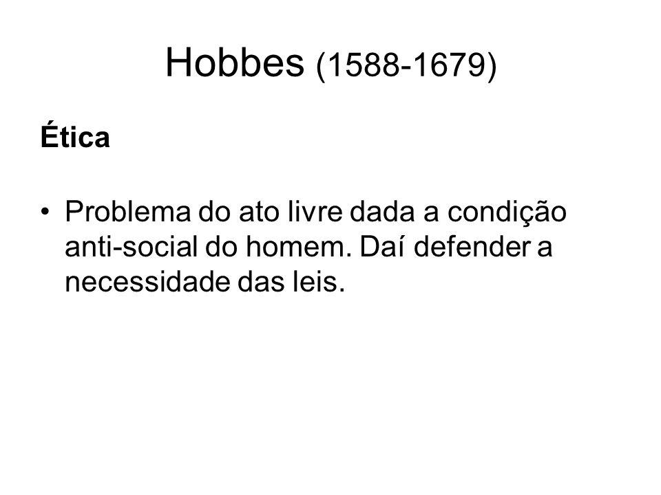 Hobbes (1588-1679) Ética. Problema do ato livre dada a condição anti-social do homem.