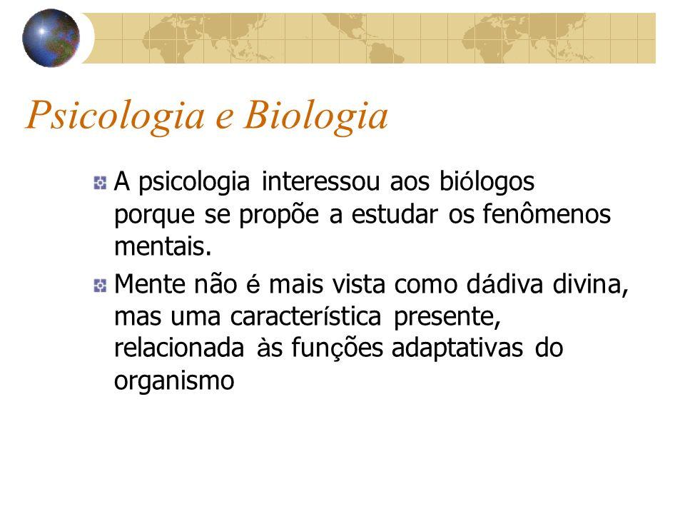 Psicologia e Biologia A psicologia interessou aos biólogos porque se propõe a estudar os fenômenos mentais.