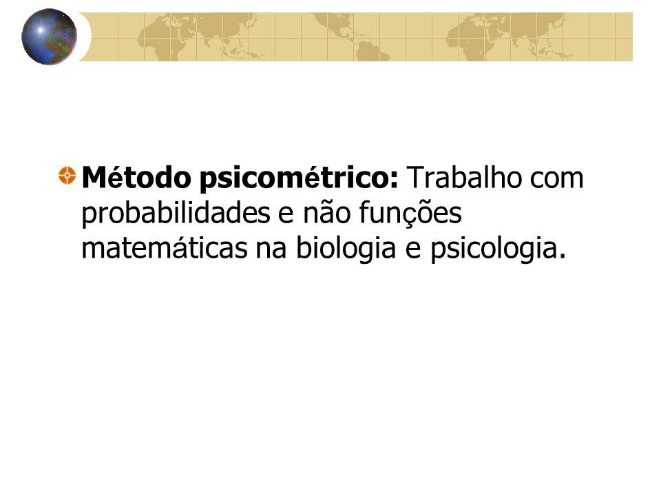 Método psicométrico: Trabalho com probabilidades e não funções matemáticas na biologia e psicologia.
