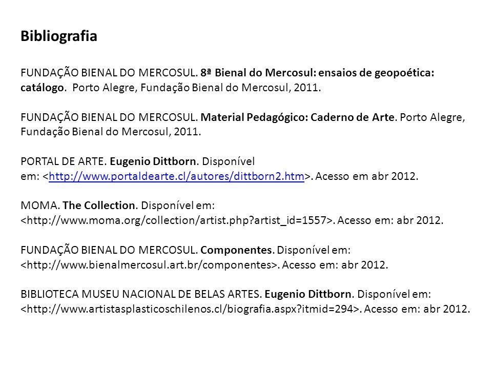 Bibliografia FUNDAÇÃO BIENAL DO MERCOSUL. 8ª Bienal do Mercosul: ensaios de geopoética: catálogo. Porto Alegre, Fundação Bienal do Mercosul, 2011.