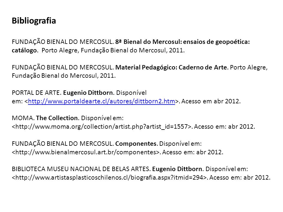 BibliografiaFUNDAÇÃO BIENAL DO MERCOSUL. 8ª Bienal do Mercosul: ensaios de geopoética: catálogo. Porto Alegre, Fundação Bienal do Mercosul, 2011.