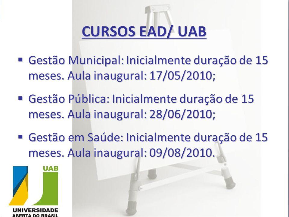 CURSOS EAD/ UAB Gestão Municipal: Inicialmente duração de 15 meses. Aula inaugural: 17/05/2010;
