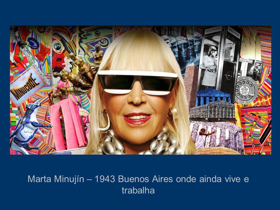 Marta Minujín – 1943 Buenos Aires onde ainda vive e trabalha