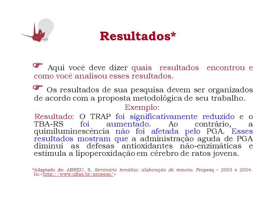 Resultados*  Aqui você deve dizer quais resultados encontrou e como você analisou esses resultados.