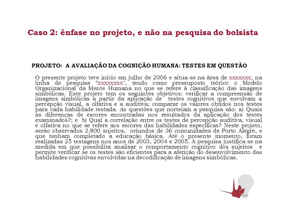 Caso 2: ênfase no projeto, e não na pesquisa do bolsista