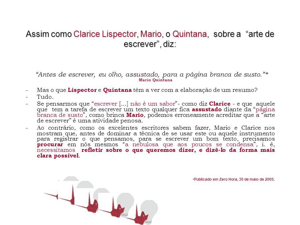 Assim como Clarice Lispector, Mario, o Quintana, sobre a arte de escrever , diz: