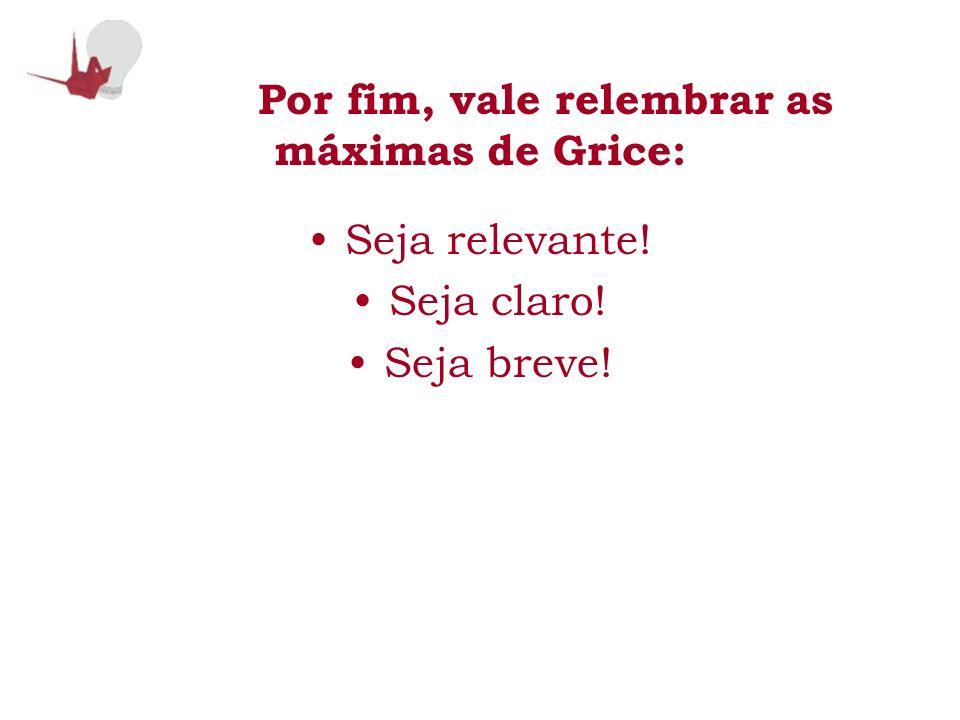 Por fim, vale relembrar as máximas de Grice: