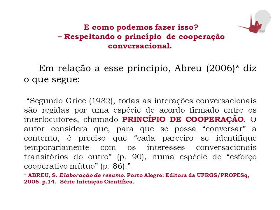 Em relação a esse princípio, Abreu (2006)* diz o que segue: