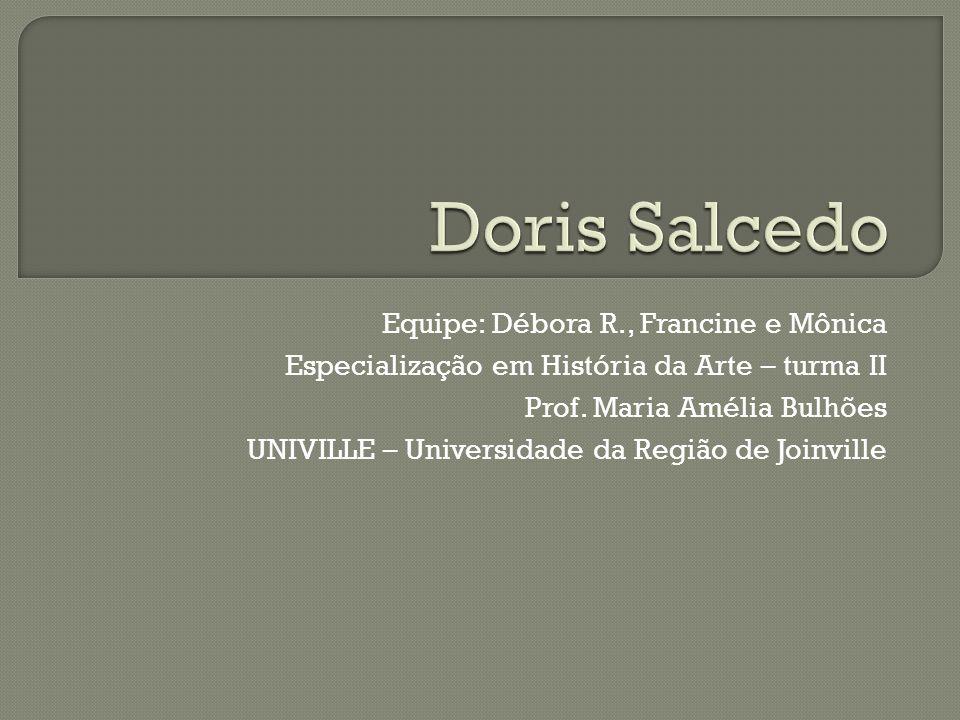 Doris Salcedo Equipe: Débora R., Francine e Mônica