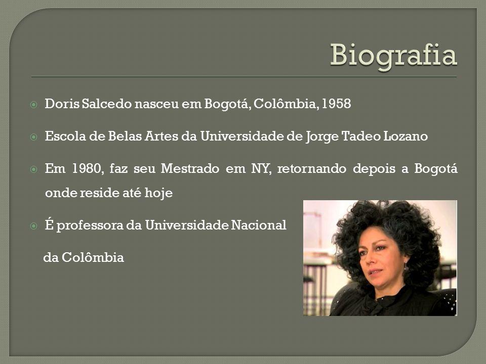 Biografia Doris Salcedo nasceu em Bogotá, Colômbia, 1958