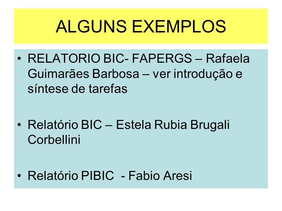 ALGUNS EXEMPLOS RELATORIO BIC- FAPERGS – Rafaela Guimarães Barbosa – ver introdução e síntese de tarefas.