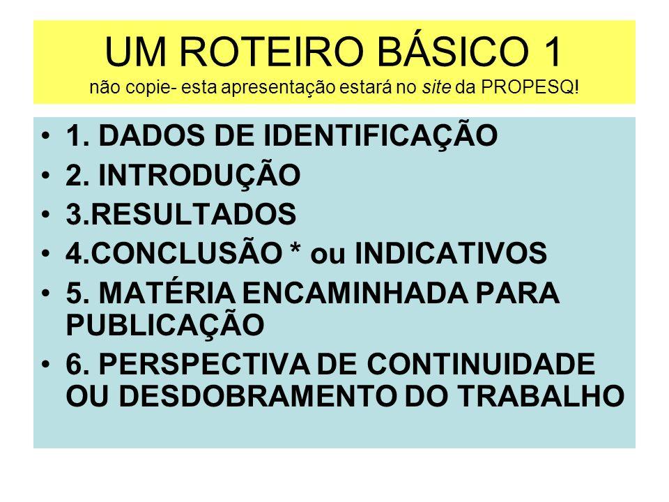 UM ROTEIRO BÁSICO 1 não copie- esta apresentação estará no site da PROPESQ!