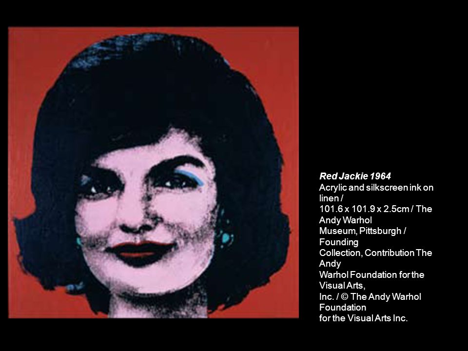 Red Jackie 1964Acrylic and silkscreen ink on linen / 101.6 x 101.9 x 2.5cm / The Andy Warhol. Museum, Pittsburgh / Founding.