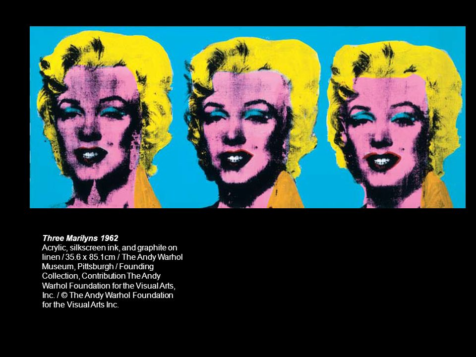 Three Marilyns 1962Acrylic, silkscreen ink, and graphite on. linen / 35.6 x 85.1cm / The Andy Warhol.