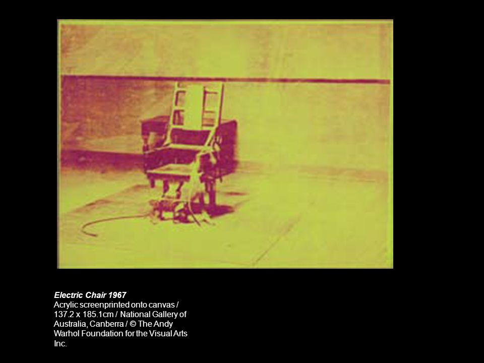 Electric Chair 1967 Acrylic screenprinted onto canvas / 137.2 x 185.1cm / National Gallery of. Australia, Canberra / © The Andy.