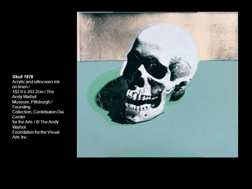 Skull 1976Acrylic and silkscreen ink on linen / 182.9 x 203.2cm / The Andy Warhol. Museum, Pittsburgh / Founding.
