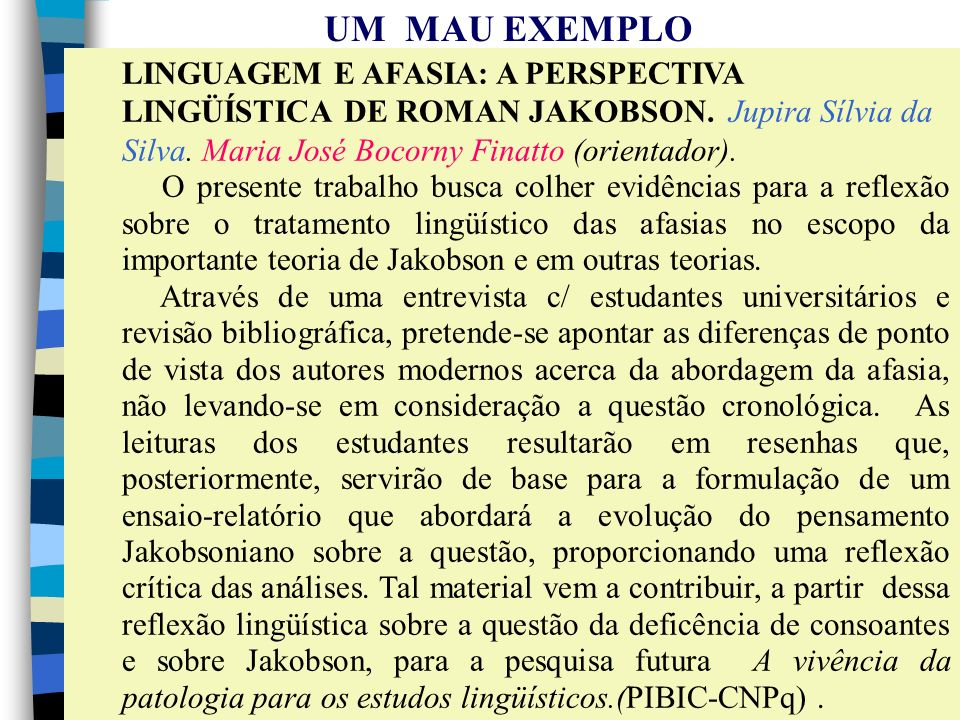 UM MAU EXEMPLO LINGUAGEM E AFASIA: A PERSPECTIVA LINGÜÍSTICA DE ROMAN JAKOBSON. Jupira Sílvia da Silva. Maria José Bocorny Finatto (orientador).