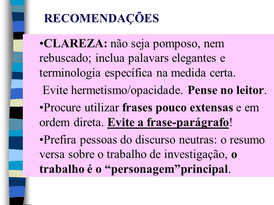 RECOMENDAÇÕES CLAREZA: não seja pomposo, nem rebuscado; inclua palavars elegantes e terminologia específica na medida certa.